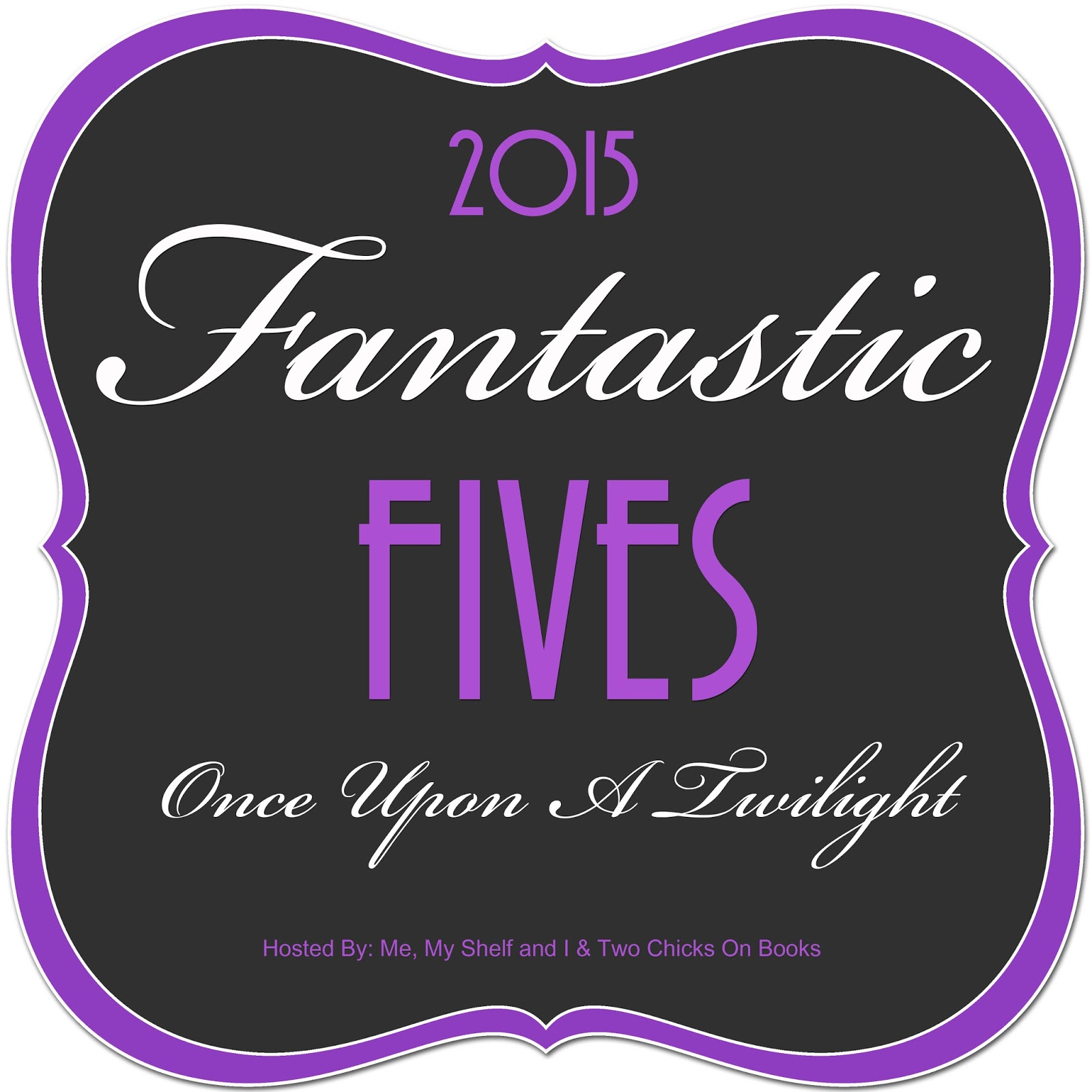 Once Upon A Twilight 2015 S Fantastic Fives Celebration