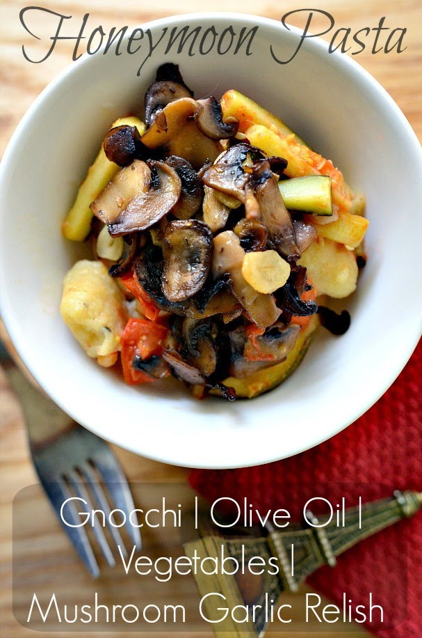 ... Pasta: Gnocchi with Olive Oil, Vegetables and Mushroom Garlic Relish