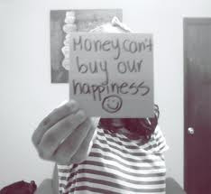 money+cant+buy+happiness DUIT???