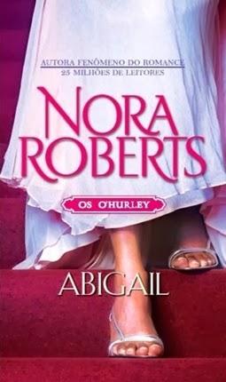"""Abigail – """"Os O'Hurley"""" Livro ¼ – Nora Roberts"""