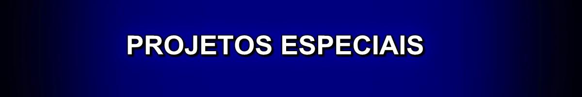 PROJETOS ESPECIAIS DA EQUIPE LOAC