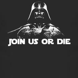 Darth Vader Join Us or Die