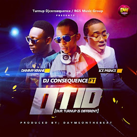 DJ Consequence – OTID (Our TurnUp Is Different) ft. Ice Prince & Dammy Krane