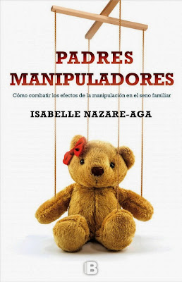 LIBRO - Padres manipuladores Isabelle Nazare-Aga (Ediciones B - 24 junio 2015) AUTOAYUDA - EDUCACION - FAMILIA Edición papel & ebook kindle