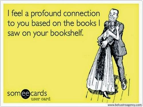 Eu sinto uma profunda conexão com você baseado nos livros que você possui na sua estante.