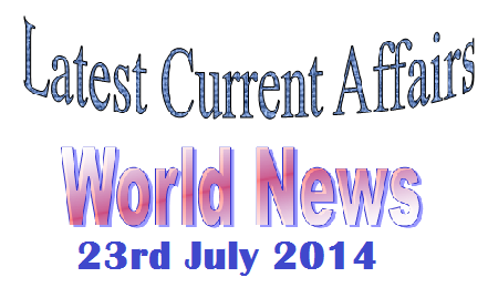 Daily current affairs, current affairs july 2014, Daily news, weekly world news, latest news india, current affairs for bank exam, General awareness for IBPS, latest sports news, latest news,