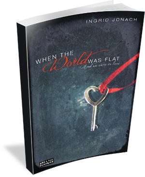 Book Cover When the World Was Flat (and we were in love) by Ingrid Jonach