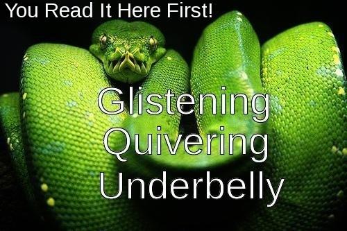 Glistening, Quivering Underbelly