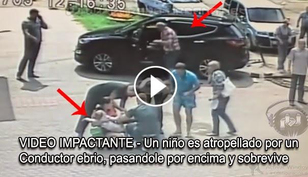 VIDEO IMPACTANTE - Un niño fue atropellado por un conductor ebrio, pasandole por encima y sobrevive milagrosamente