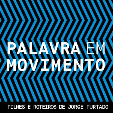 Palavra em movimento – Filmes e roteiros de Jorge Furtado