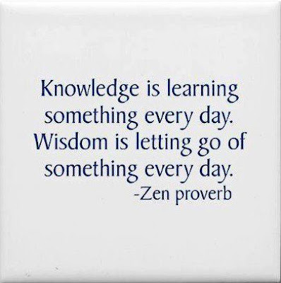 Knowledge is learning something every day. Wisdom is letting go of something every day.