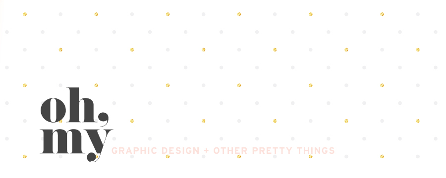 oh, my - graphic design, style, interiors, fashion + inspiration