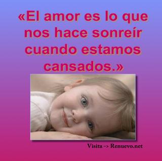 El amor es lo que nos hace sonreir cuando estamos cansados