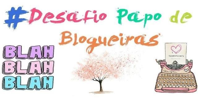 PAPO DE BLOGUEIRAS