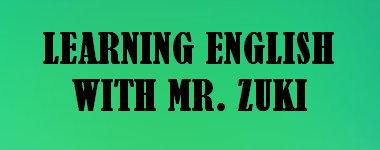 LEARNING ENGLISH WITH MR. ZUKI