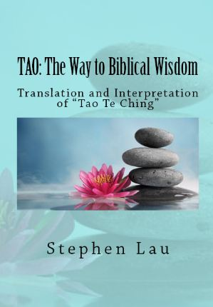 <b>TAO The Way to Biblical Wisdom</b> by Stephen Lau