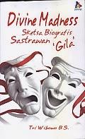 toko buku rahma: buku DIVINE MADNESS SKETSA BIOGRAFI SASTRAWAN GILA, pengarang tri wibowo, penerbit kaki langit kencana