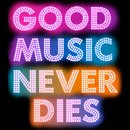 GOOD MUSIC NEVER DIES