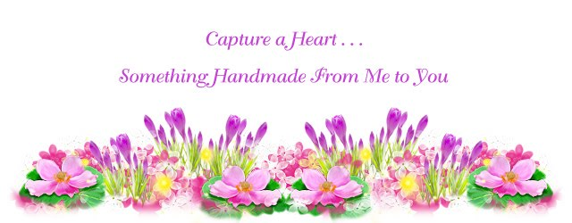 Capture A Heart . . . Something Handmade from Me to You