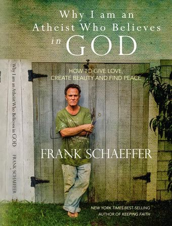 "Frank Schaeffer: ""Why I Am An Atheist Who Believes In God"