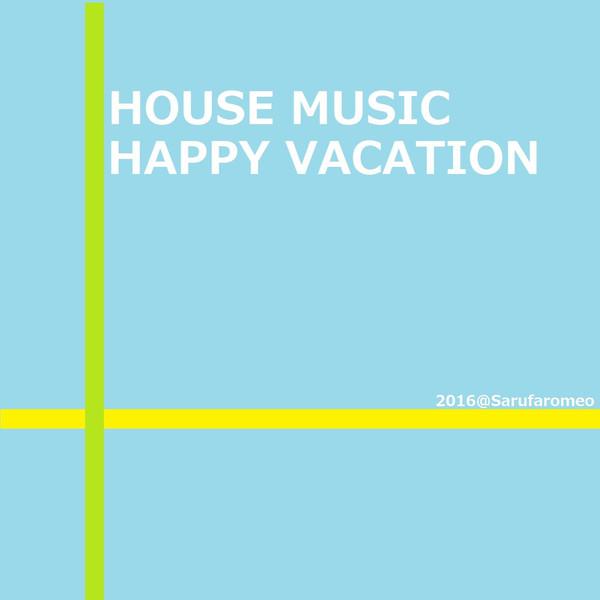 [Album] Sarufaromeo – HOUSE MUSIC HAPPY VACATION (2016.04.11/MP3/RAR)