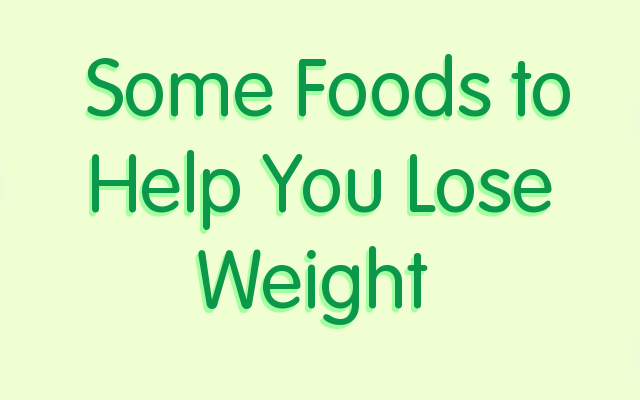 Some Foods to Help You Lose Weight