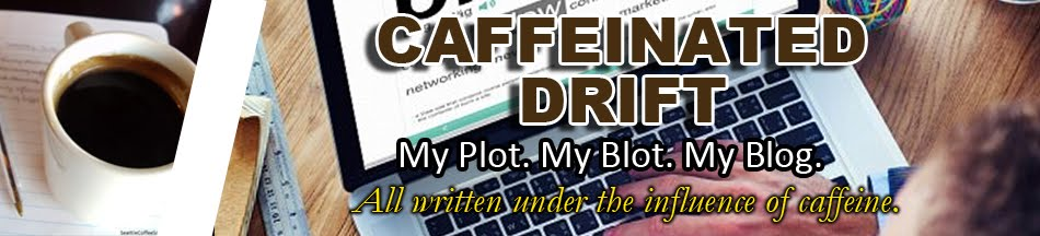 CAFFEINATED DRIFT: My Plot. My Blot. My Blog.