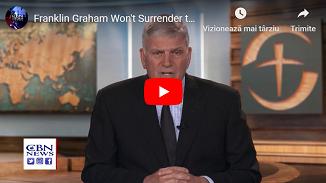Franklin Graham nu se va supune celor de la LGBTQ. Să îl susținem în rugăciune!