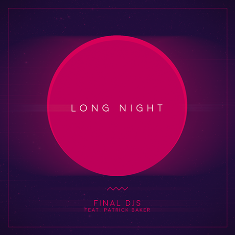 FINAL DJS feat. Patrick Baker - Long Night