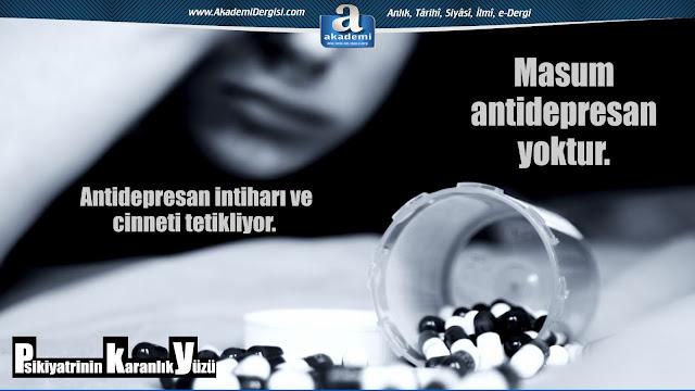 Masum antidepresan yoktur. Antidepresan intiharı ve cinneti tetikliyor.