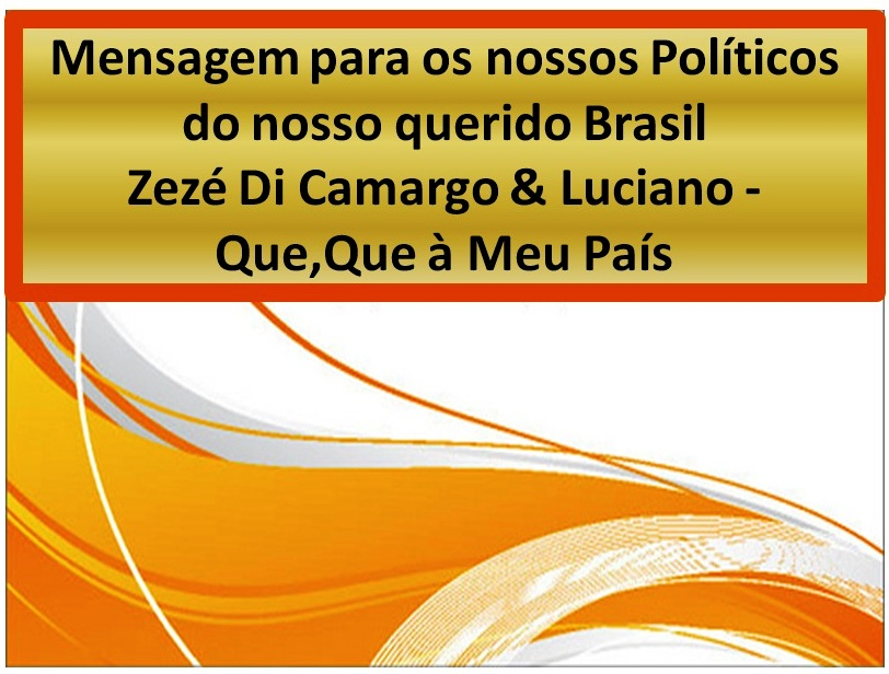 Mensagem para os nossos políticos Brasileiros