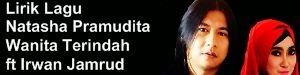 Lirik Lagu Natasha Pramudita - Wanita Terindah ft Irwan Jamrud