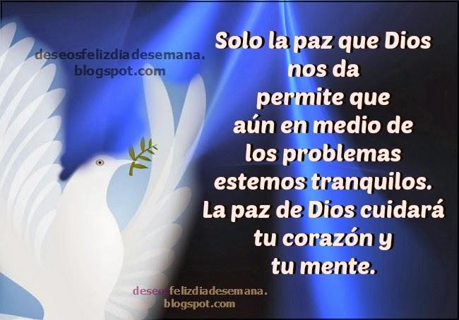 Dios te de la paz en medio de todo problema. frases de aliento. Imágenes de estar en paz, tranquilo. Dios da paz, tarjeta, postales, imágenes bonitas.