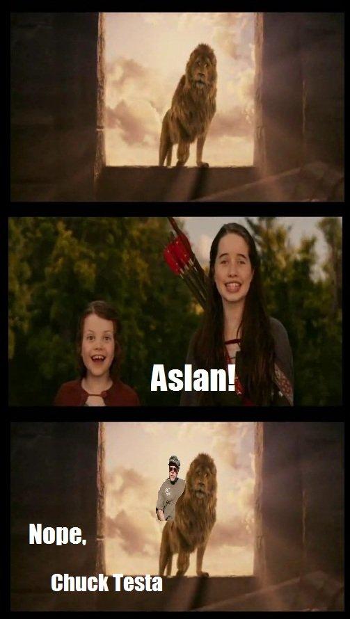 Aslan! Nope, Chuck Testa