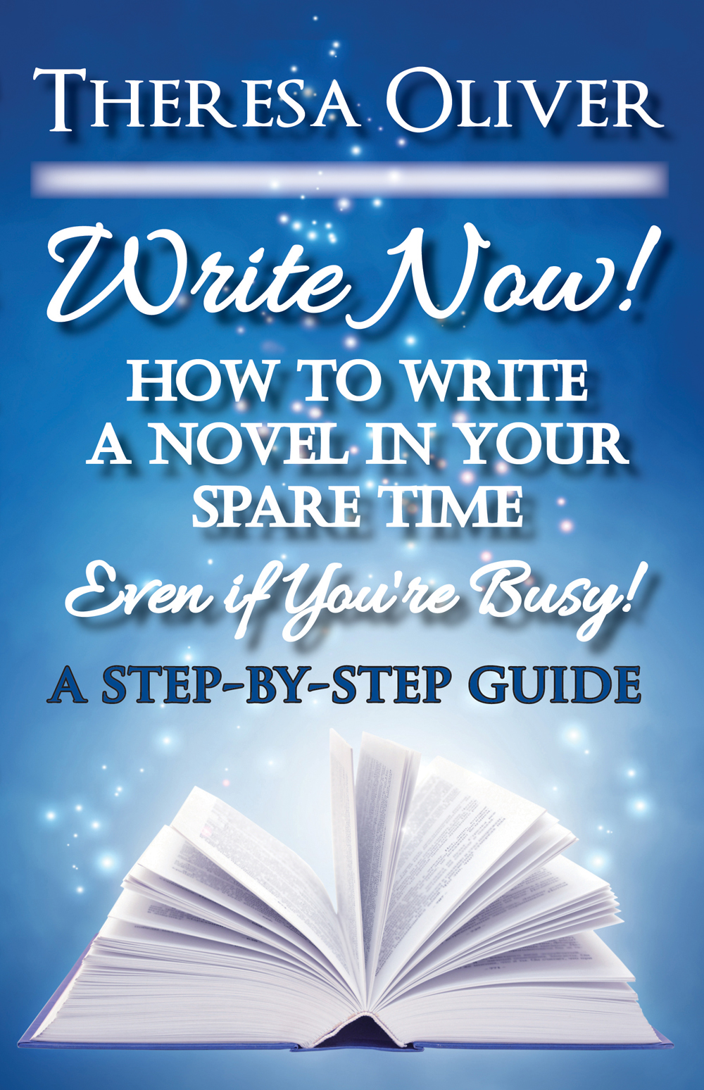 Write Now! How to Write a Novel in Your Spare Time, Even if You're Busy!