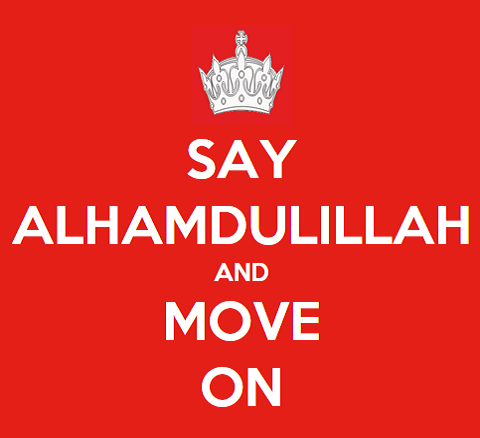 Say Alhamdulillah And Move On