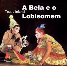 A BELA E O LOBISOMEM - PEÇA INFANTIL. DIA 20/05, ÀS 17H, NO TEATRO IRACLES PIRES - TEATRO ICA.