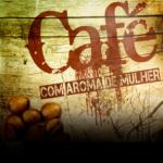 CAFÉ COM AROMA DE MULHER