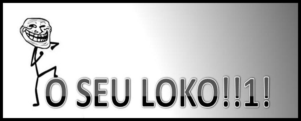 O SEU LOKOOO!1!!