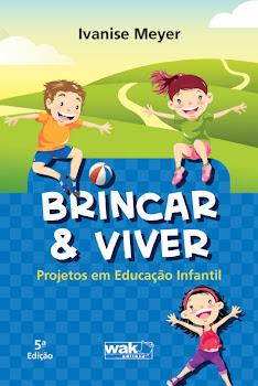 Conheça meu livro: BRINCAR & VIVER: Projetos em Educação Infantil