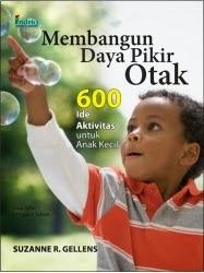 Membangun Daya Pikir Otak: 600 Ide Aktivitas untuk Anak Kecil