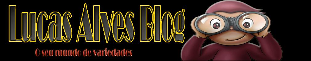 Lucas Alves Blog - O seu mundo de variedades!