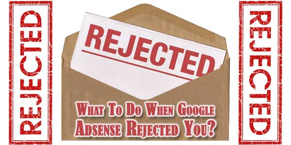 What To Do When Google Adsense Rejected You?