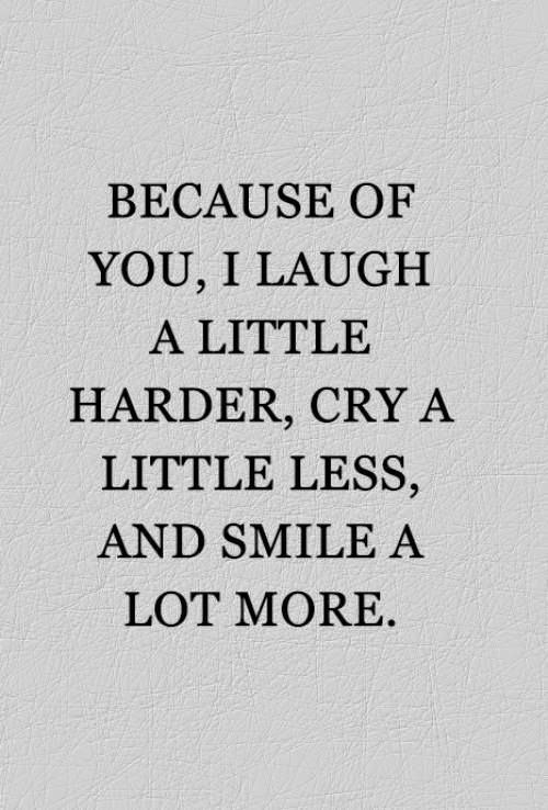 I laugh a little harder, cry a little less, and smile a lot more image Quote