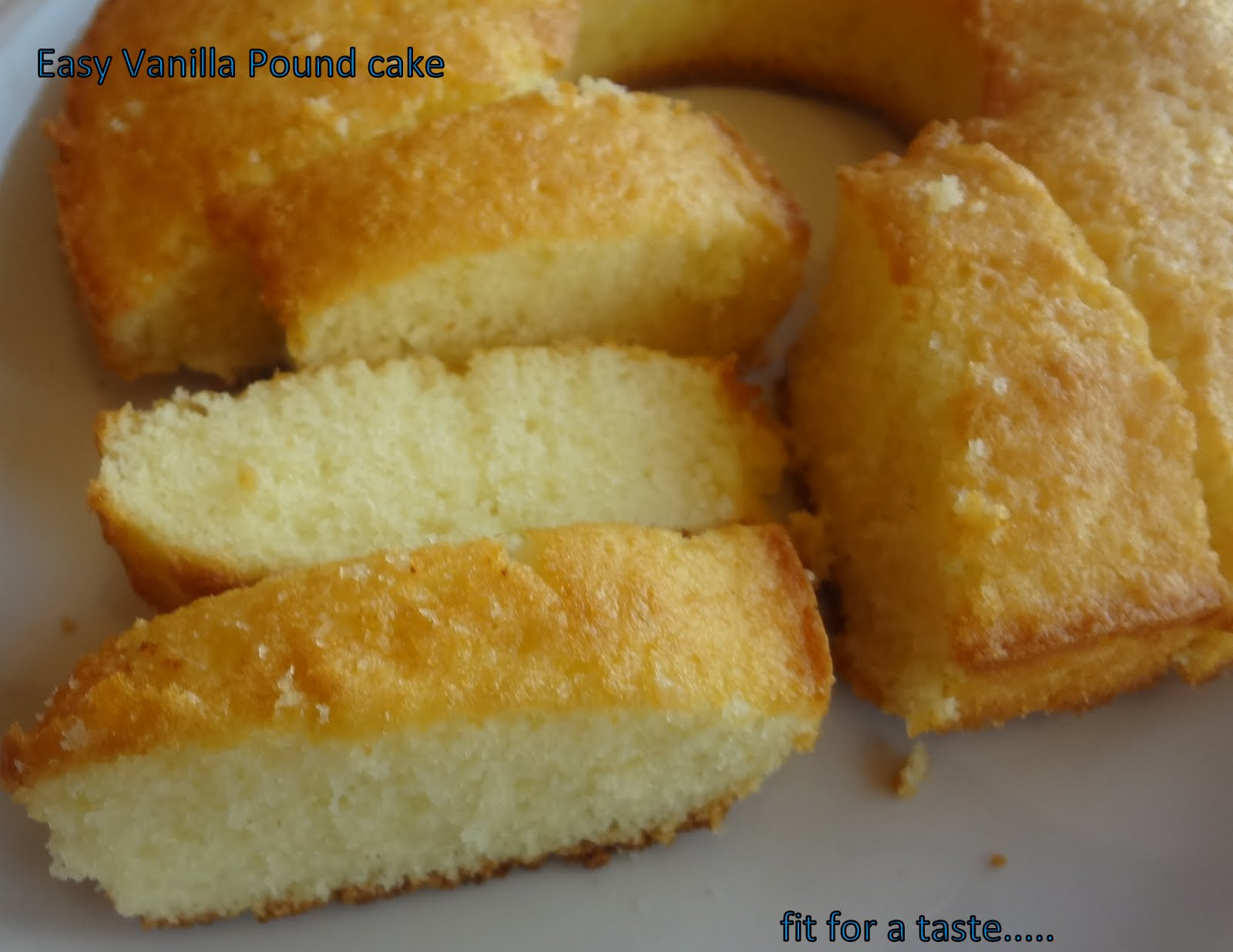 Fit for a taste: EASY VANILLA POUND CAKE