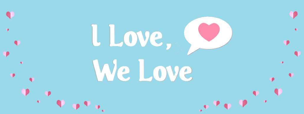 I Love, We Love