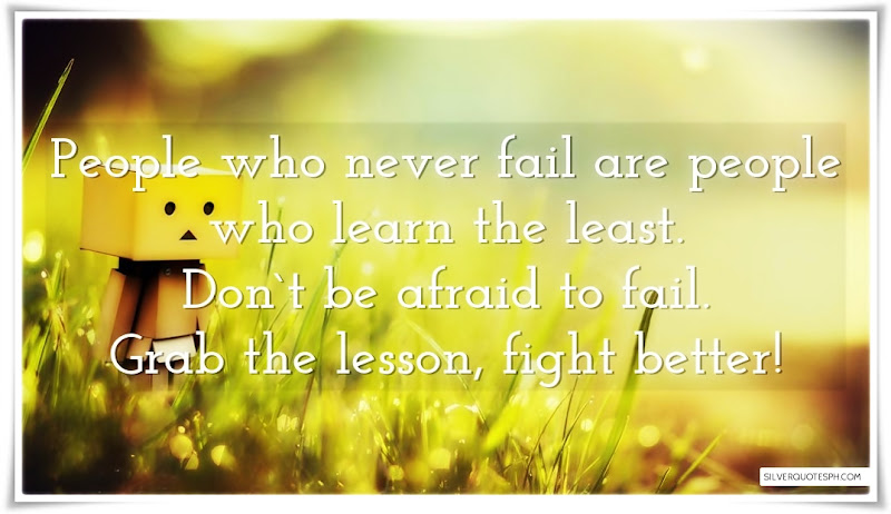 People Who Never Fail Are People Who Learn The Least, Picture Quotes, Love Quotes, Sad Quotes, Sweet Quotes, Birthday Quotes, Friendship Quotes, Inspirational Quotes, Tagalog Quotes
