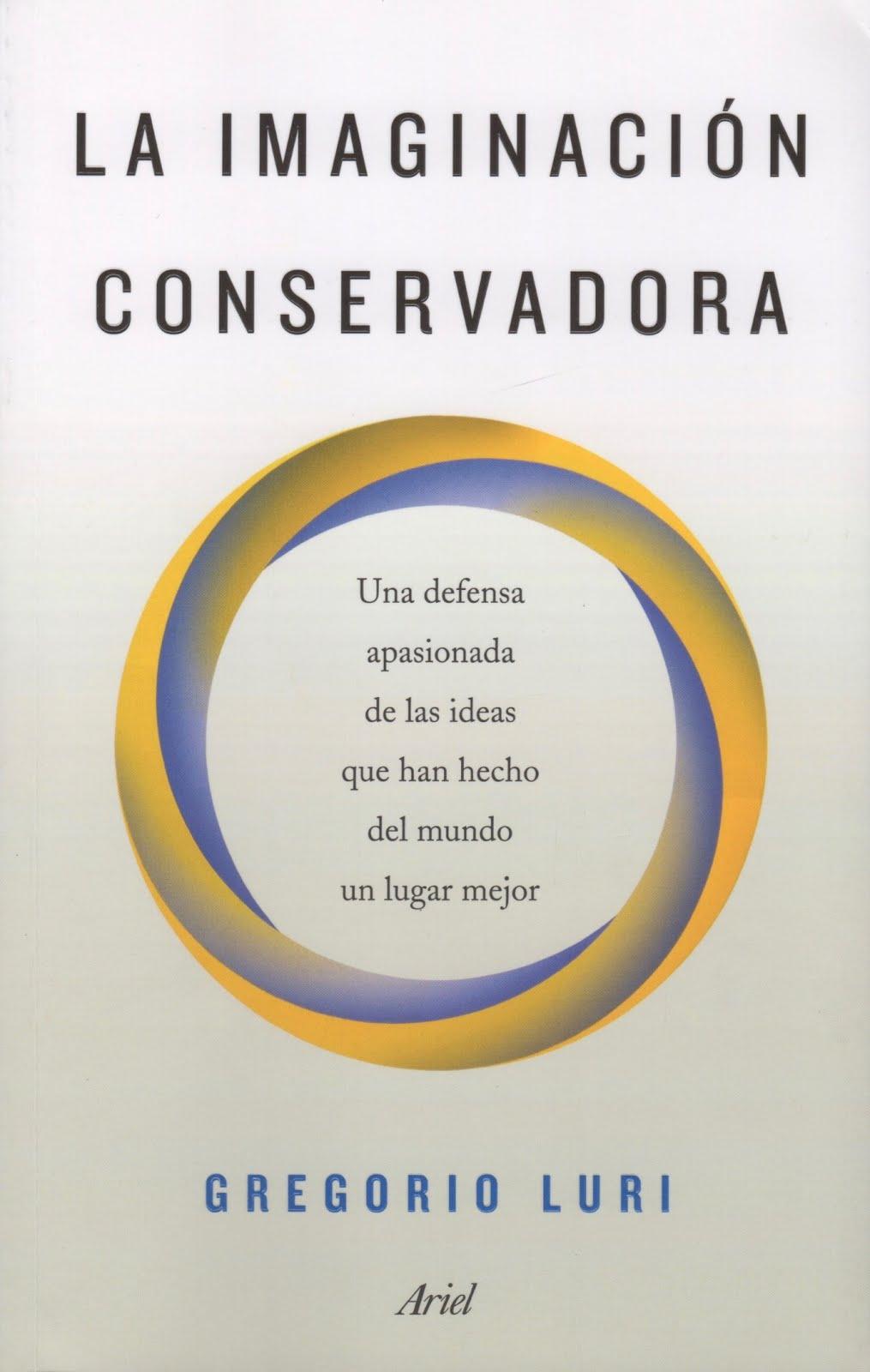 Gregorio Luri (La imaginación conservadora) Una defensa apasionada de las ideas que han hecho del m