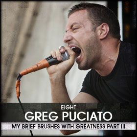 My Brief Brushes With Greatness Part III: 08. Greg Puciato