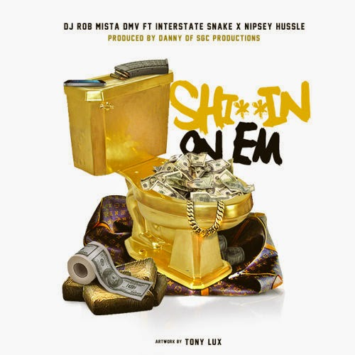 "DJ Rob ft. Interstate Snake & Nipsey Hussle - ""Shittin On Em"" / www.hiphopondeck.com"